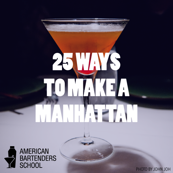 25 ways to make a manhattan american bartenders school